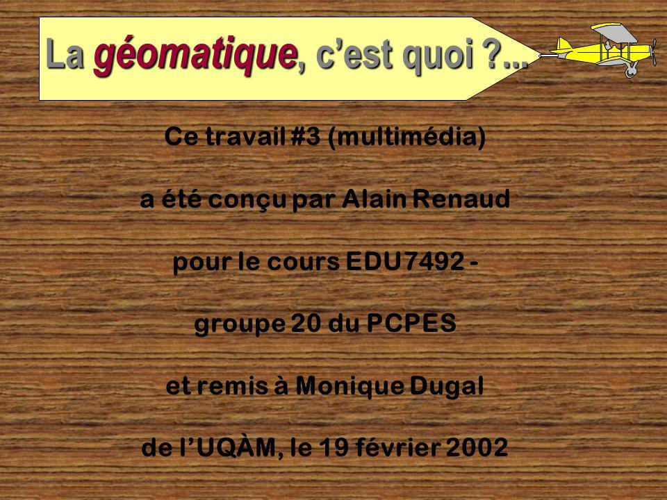 19/02/02Alain Renaud, UQÀM-EDU7492-gr.2014 La géomatique, pourquoi ?... Dans quelle autre application la géomatique peut servir ? Dans quelle autre ap