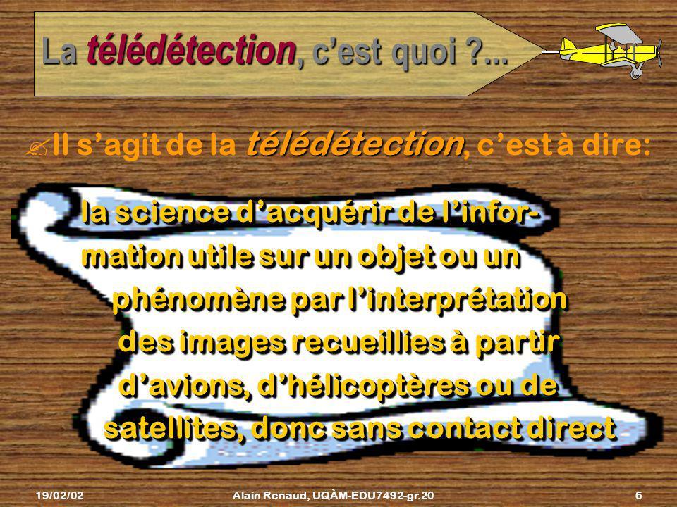19/02/02Alain Renaud, UQÀM-EDU7492-gr.205 La télédétection, cest quoi ?... On prend dabord des images du territoire