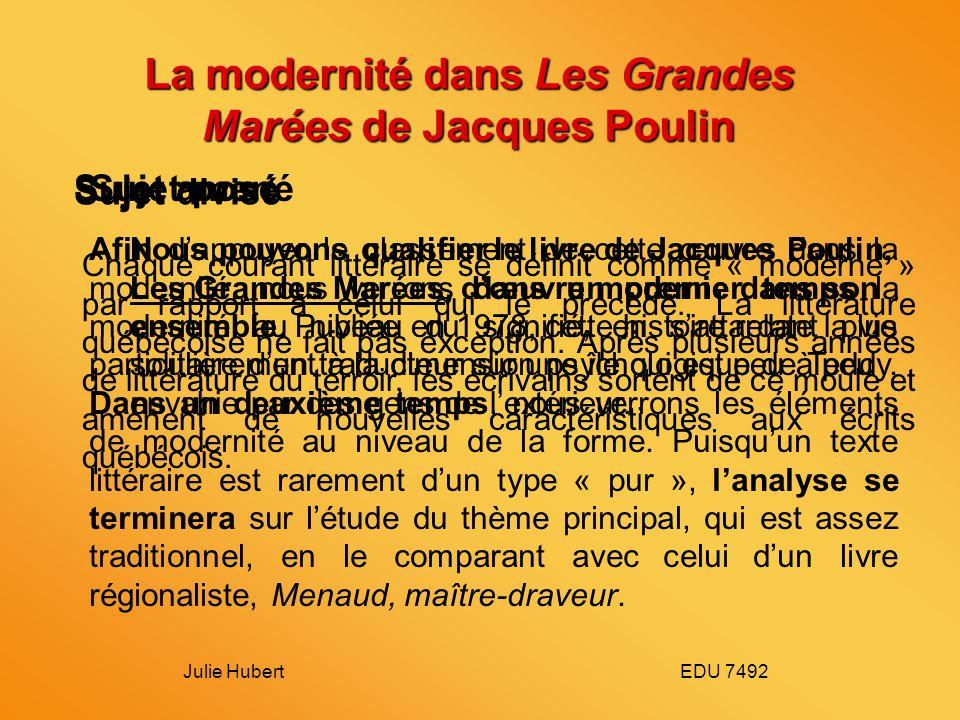 Julie Hubert EDU 7492 La modernité dans Les Grandes Marées de Jacques Poulin Chaque courant littéraire se définit comme « moderne » par rapport à celu