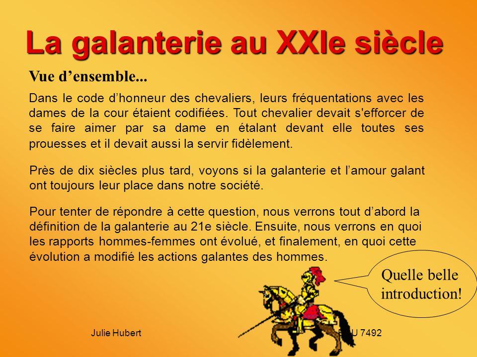 Julie Hubert EDU 7492 La galanterie au XXIe siècle Dans le code dhonneur des chevaliers, leurs fréquentations avec les dames de la cour étaient codifiées.
