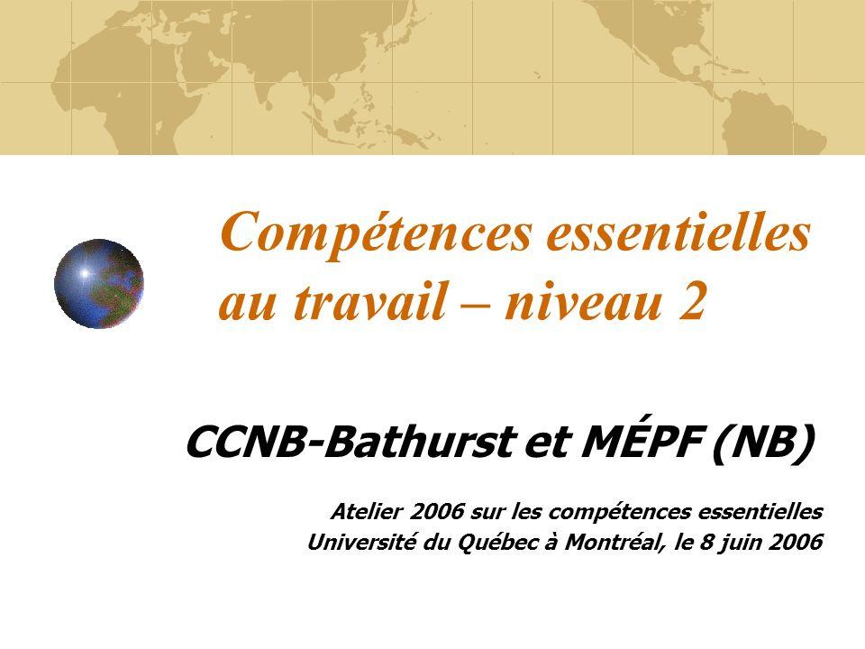 Compétences essentielles au travail – niveau 2 CCNB-Bathurst et MÉPF (NB) Atelier 2006 sur les compétences essentielles Université du Québec à Montréa