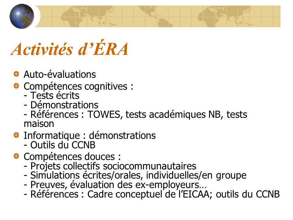 Activités dÉRA Auto-évaluations Compétences cognitives : - Tests écrits - Démonstrations - Références : TOWES, tests académiques NB, tests maison Info