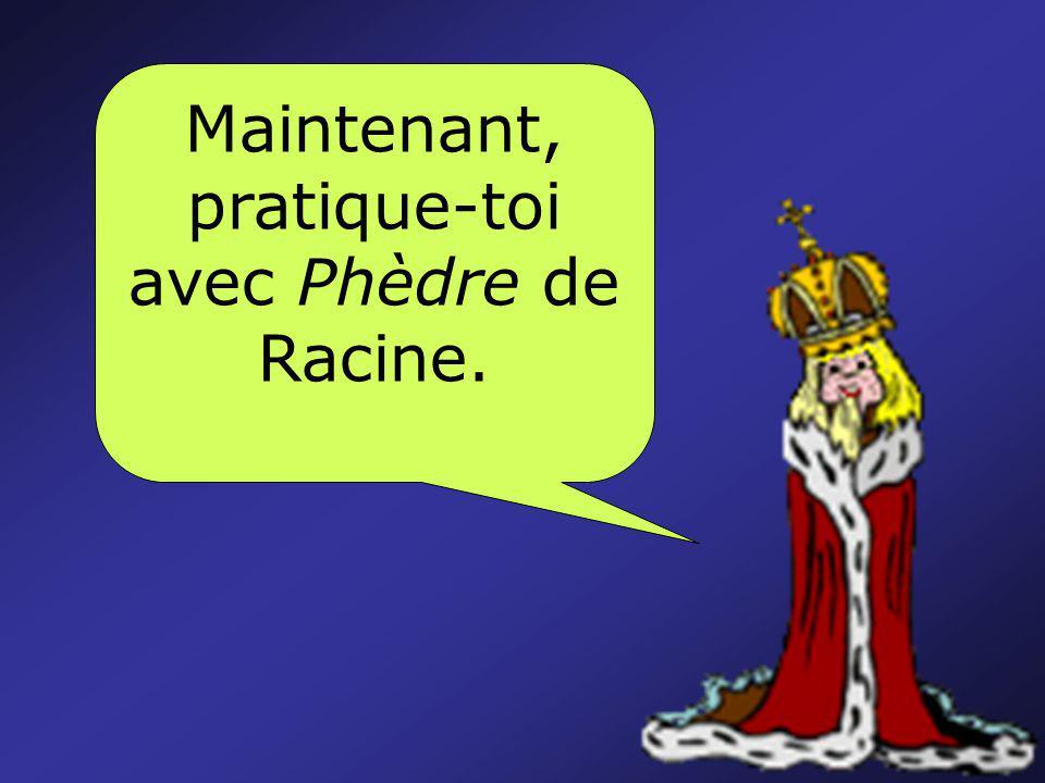 Maintenant, pratique-toi avec Phèdre de Racine.