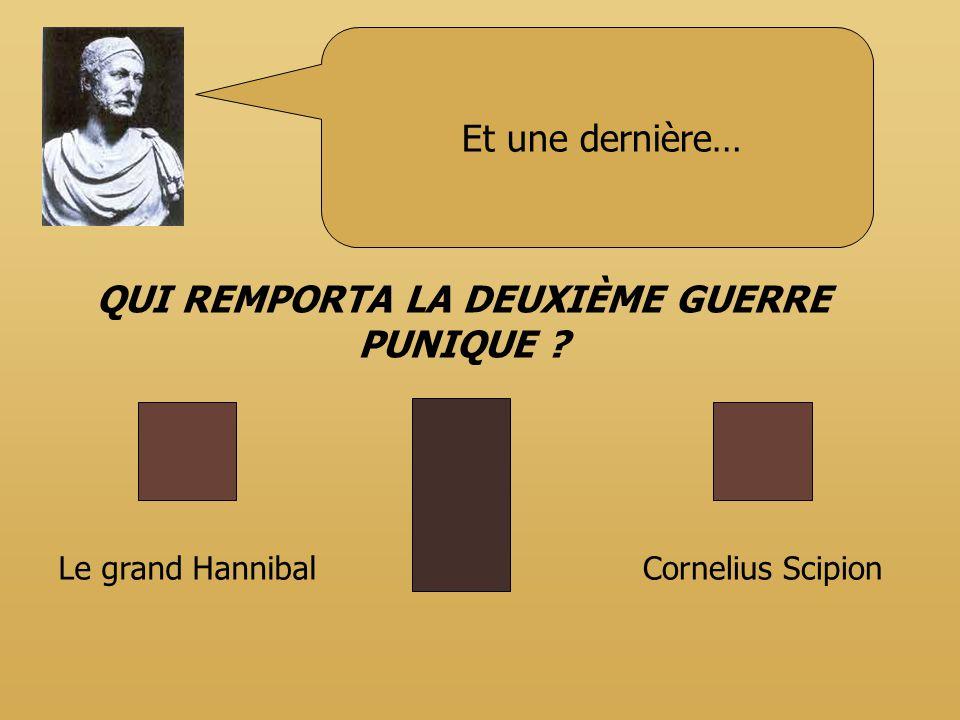 Et une dernière… QUI REMPORTA LA DEUXIÈME GUERRE PUNIQUE ? Le grand HannibalCornelius Scipion