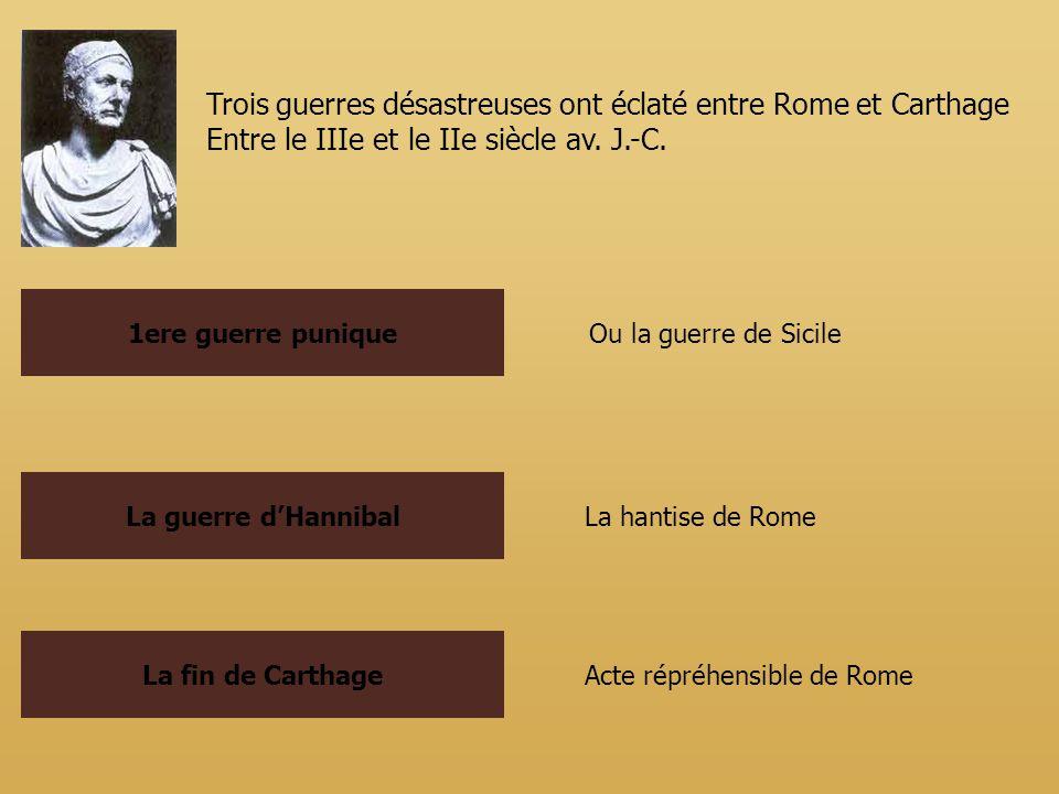 1ere guerre punique La guerre dHannibal La fin de Carthage Trois guerres désastreuses ont éclaté entre Rome et Carthage Entre le IIIe et le IIe siècle