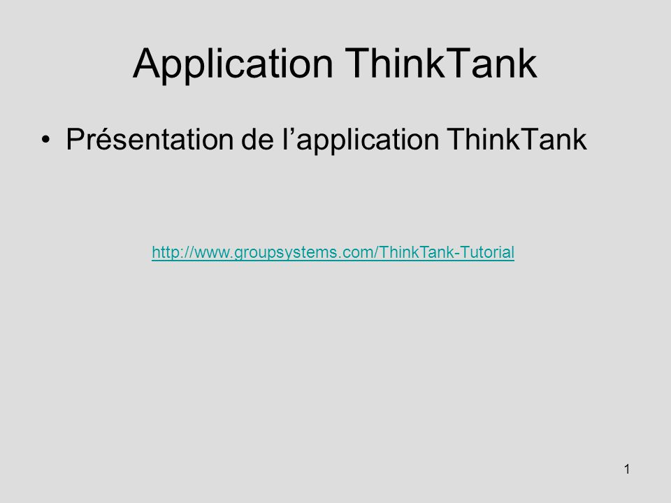 1 Application ThinkTank Présentation de lapplication ThinkTank http://www.groupsystems.com/ThinkTank-Tutorial