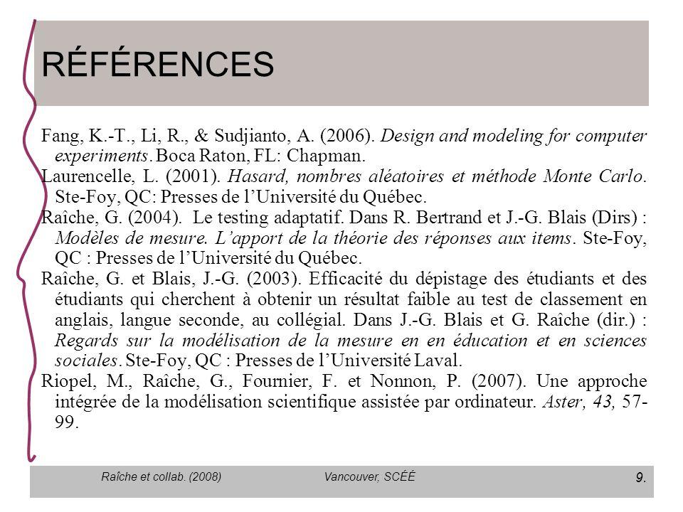 Vancouver, SCÉÉ 9. Raîche et collab. (2008) Fang, K.-T., Li, R., & Sudjianto, A.