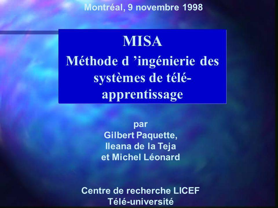 MISA Méthode d ingénierie des systèmes de télé- apprentissage par Gilbert Paquette, Ileana de la Teja et Michel Léonard Centre de recherche LICEF Télé-université Montréal, 9 novembre 1998