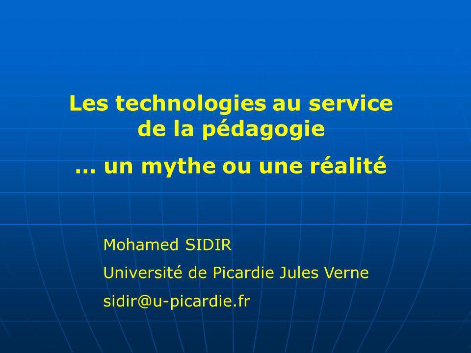 Les technologies au service de la pédagogie … un mythe ou une réalité Mohamed SIDIR Université de Picardie Jules Verne sidir@u-picardie.fr