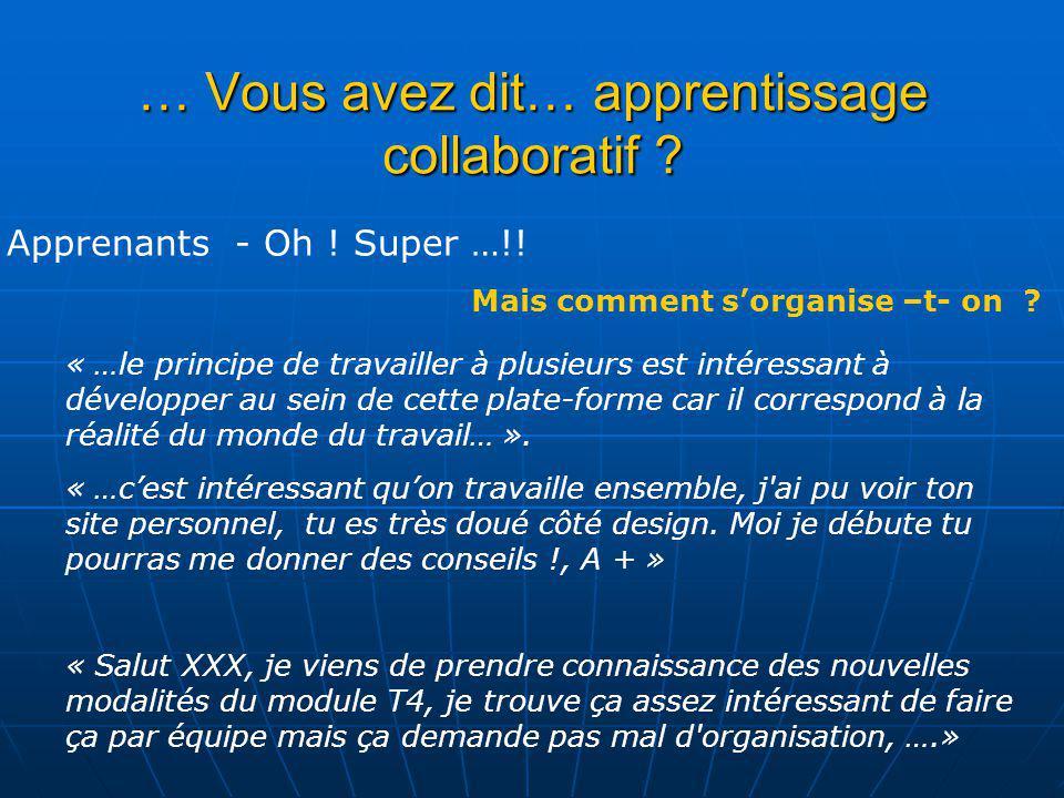 … Vous avez dit… apprentissage collaboratif ? Apprenants - Oh ! Super …!! « …le principe de travailler à plusieurs est intéressant à développer au sei