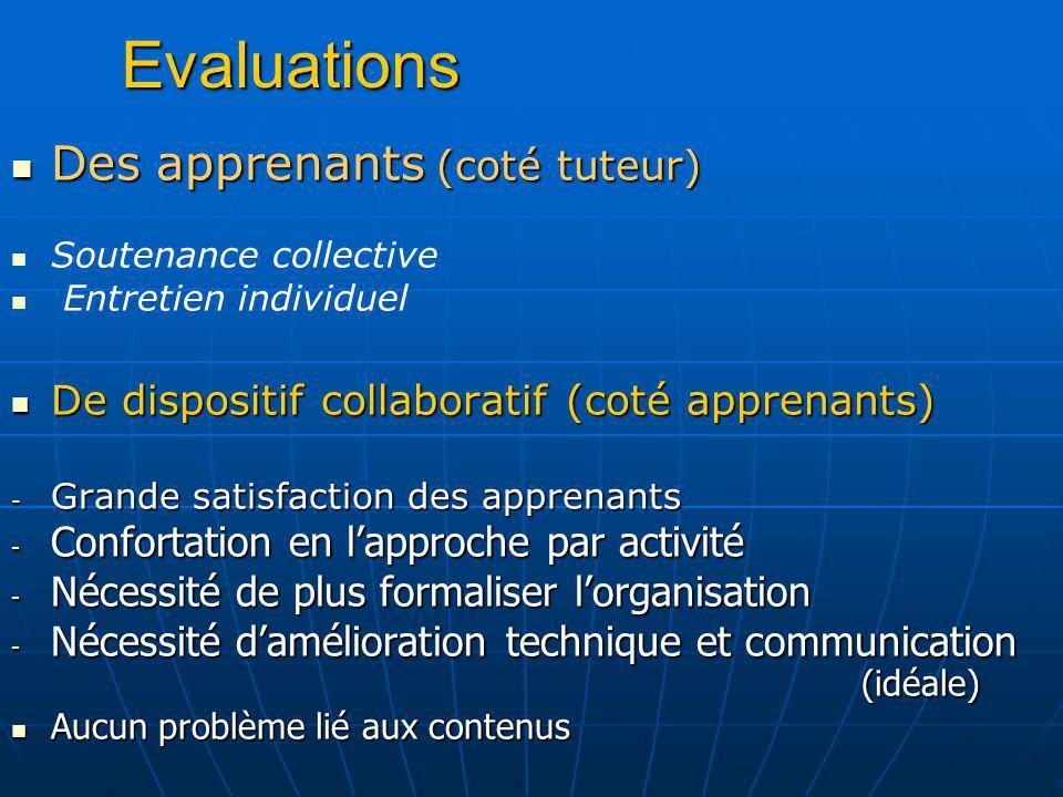 Evaluations Des apprenants (coté tuteur) Des apprenants (coté tuteur) Soutenance collective Entretien individuel De dispositif collaboratif (coté appr