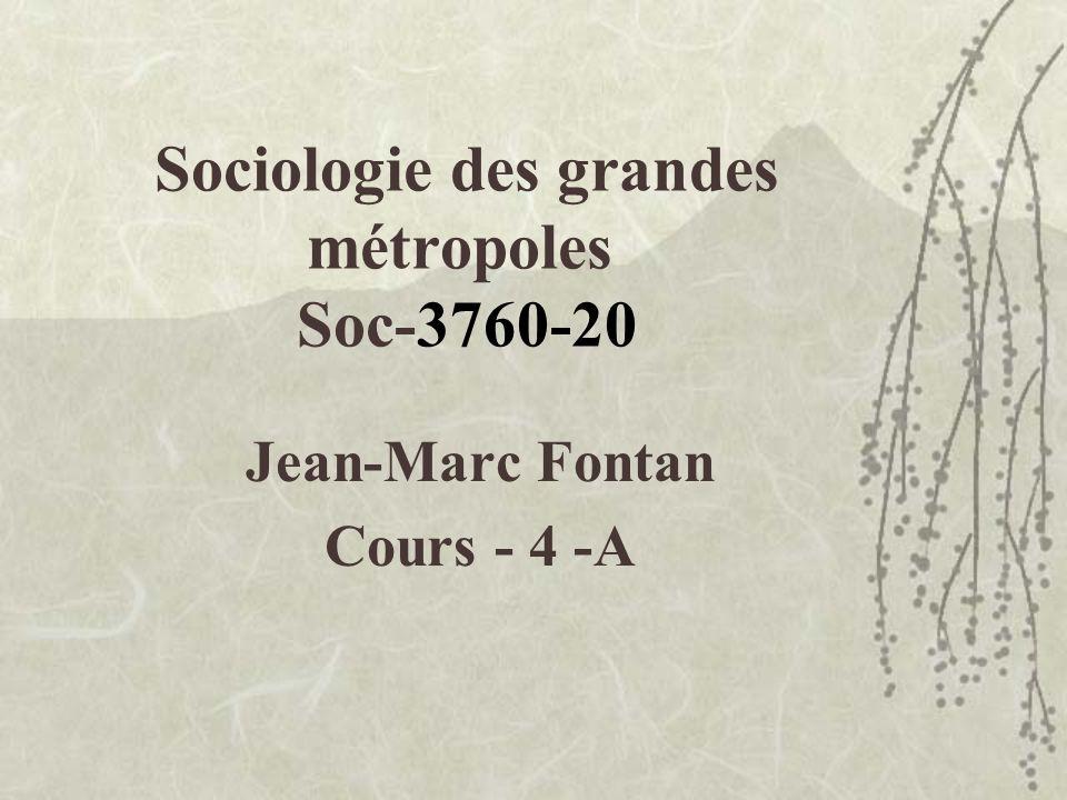 Sociologie des grandes métropoles Soc-3760-20 Jean-Marc Fontan Cours - 4 -A