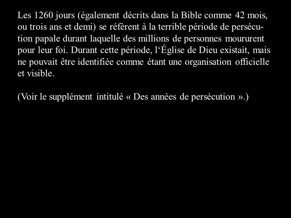 Les 1260 jours (également décrits dans la Bible comme 42 mois, ou trois ans et demi) se réfèrent à la terrible période de persécu- tion papale durant laquelle des millions de personnes moururent pour leur foi.