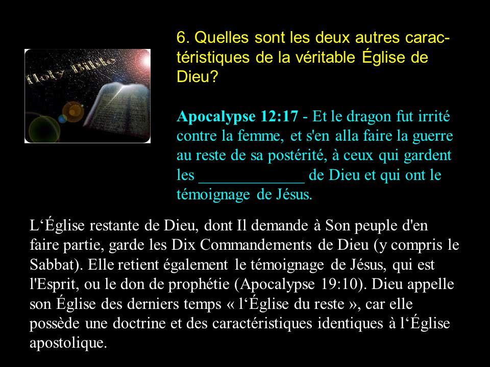 6.Quelles sont les deux autres carac- téristiques de la véritable Église de Dieu.