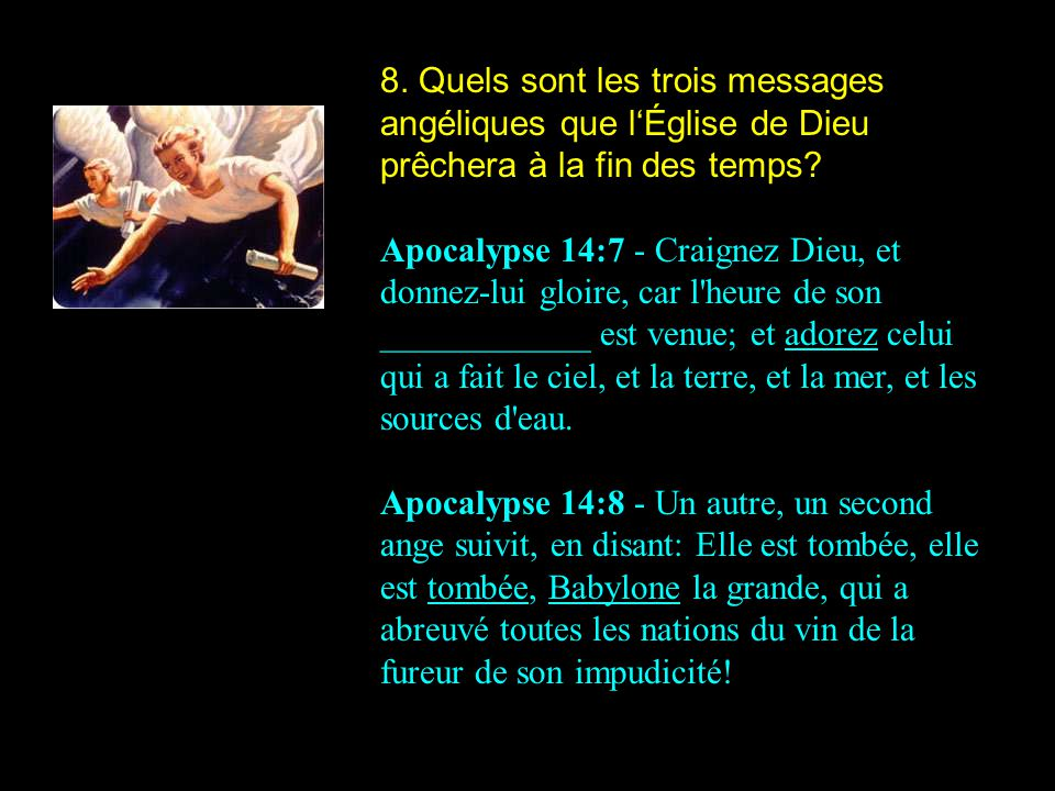 8.Quels sont les trois messages angéliques que lÉglise de Dieu prêchera à la fin des temps.