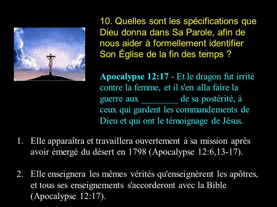 10. Quelles sont les spécifications que Dieu donna dans Sa Parole, afin de nous aider à formellement identifier Son Église de la fin des temps ? Apoca
