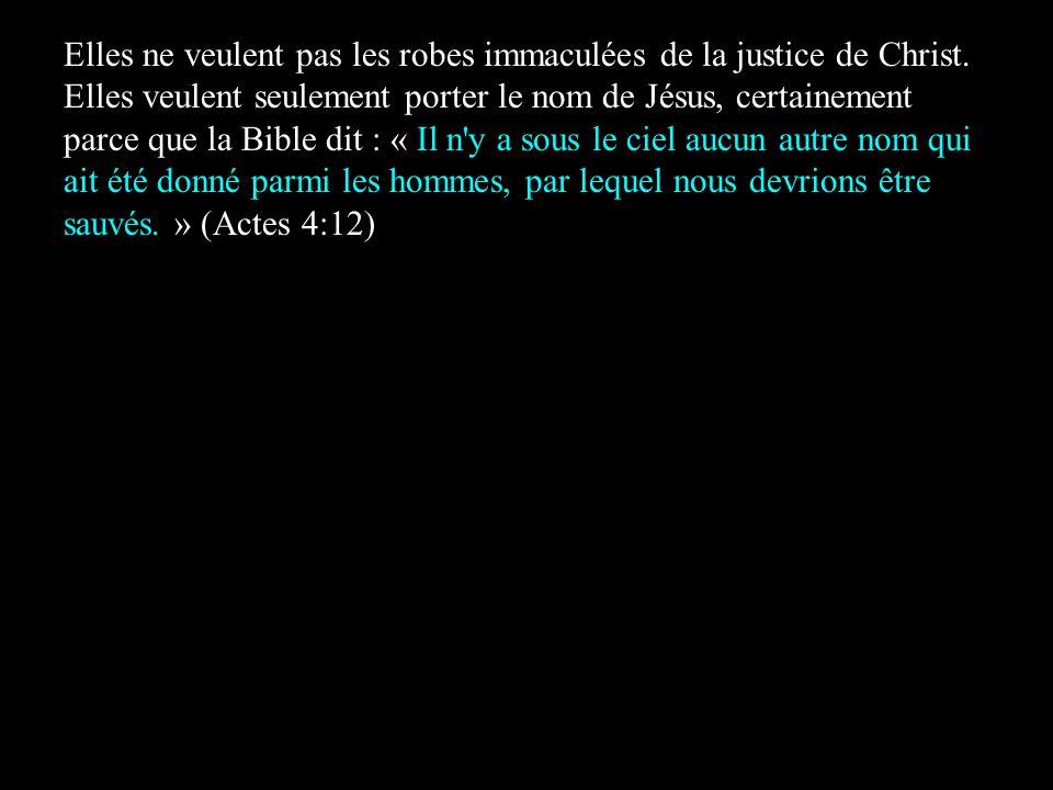 Elles ne veulent pas les robes immaculées de la justice de Christ.