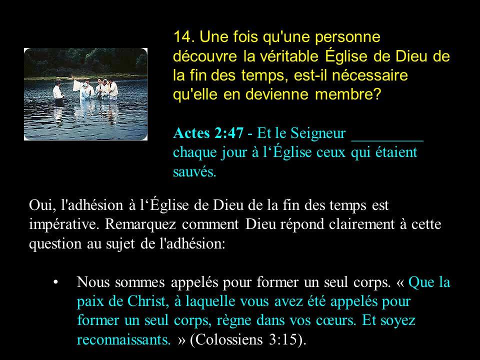 14. Une fois qu'une personne découvre la véritable Église de Dieu de la fin des temps, est-il nécessaire qu'elle en devienne membre? Actes 2:47 - Et l