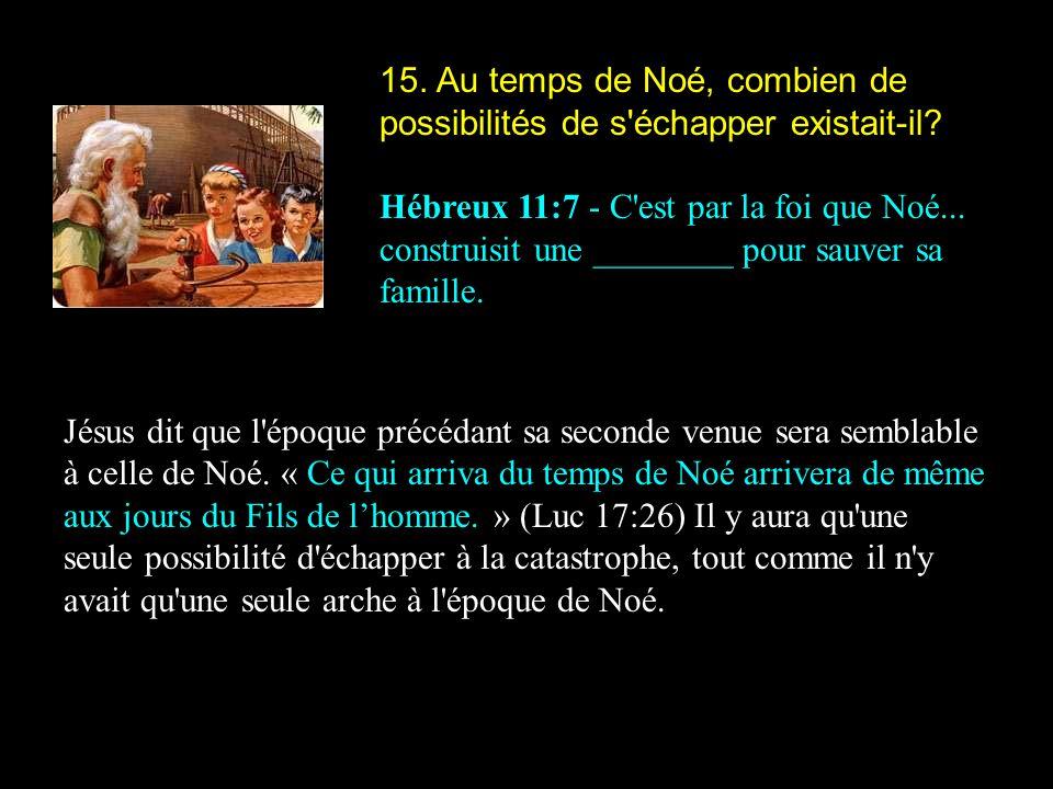 15.Au temps de Noé, combien de possibilités de s échapper existait-il.