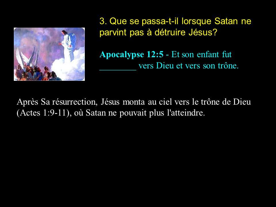 3.Que se passa-t-il lorsque Satan ne parvint pas à détruire Jésus.