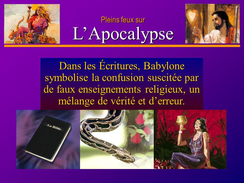 D anie l Pleins feux sur 11 LApocalypse Pleins feux sur Dans les Écritures, Babylone symbolise la confusion suscitée par de faux enseignements religie