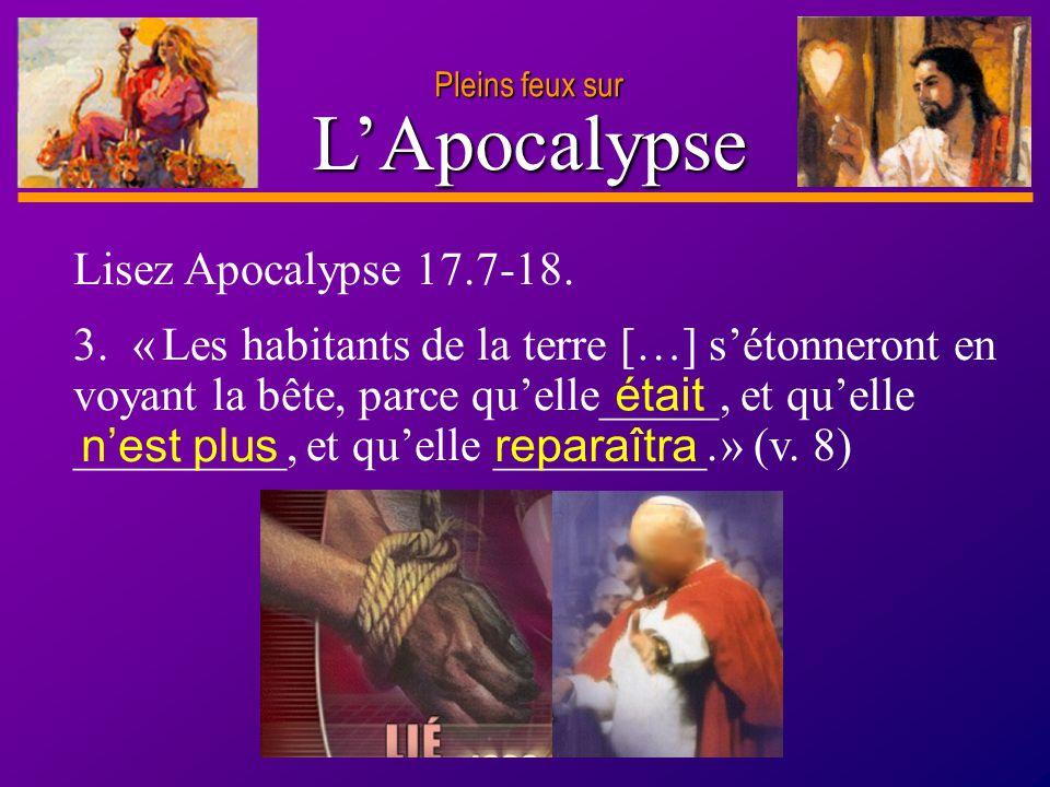 D anie l Pleins feux sur 14 LApocalypse Pleins feux sur Lisez Apocalypse 17.7-18. 3. « Les habitants de la terre […] sétonneront en voyant la bête, pa