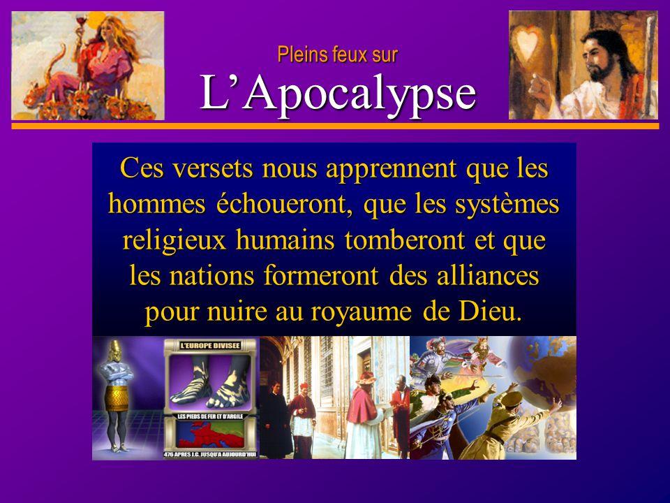 D anie l Pleins feux sur 18 LApocalypse Pleins feux sur Ces versets nous apprennent que les hommes échoueront, que les systèmes religieux humains tomb