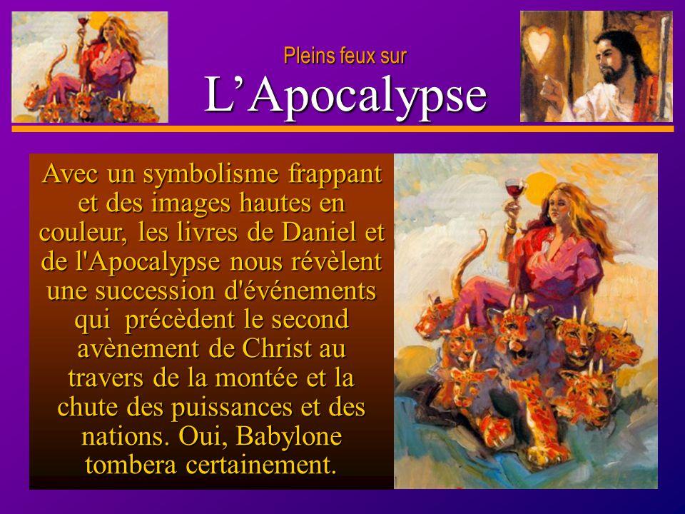 D anie l Pleins feux sur 19 LApocalypse Pleins feux sur Avec un symbolisme frappant et des images hautes en couleur, les livres de Daniel et de l'Apoc