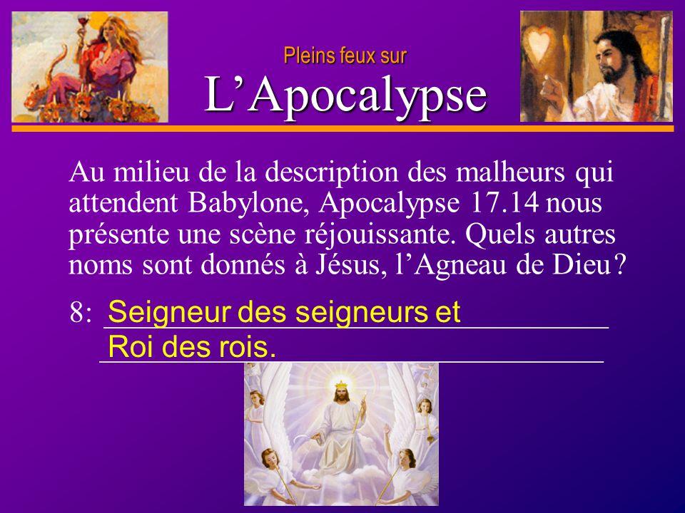 D anie l Pleins feux sur 21 LApocalypse Pleins feux sur Au milieu de la description des malheurs qui attendent Babylone, Apocalypse 17.14 nous présent