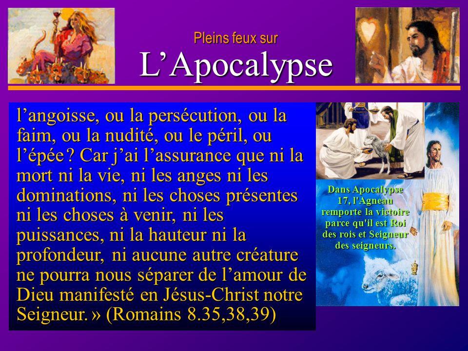 D anie l Pleins feux sur 25 LApocalypse Pleins feux sur Dans Apocalypse 17, l'Agneau remporte la victoire parce qu'il est Roi des rois et Seigneur des