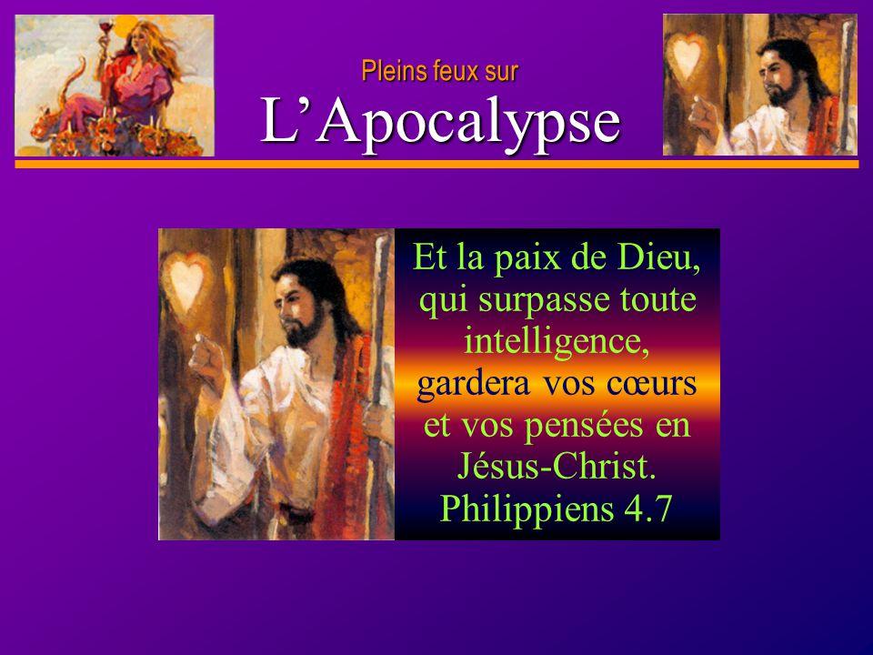 D anie l Pleins feux sur 26 LApocalypse Pleins feux sur Et la paix de Dieu, qui surpasse toute intelligence, gardera vos cœurs et vos pensées en Jésus