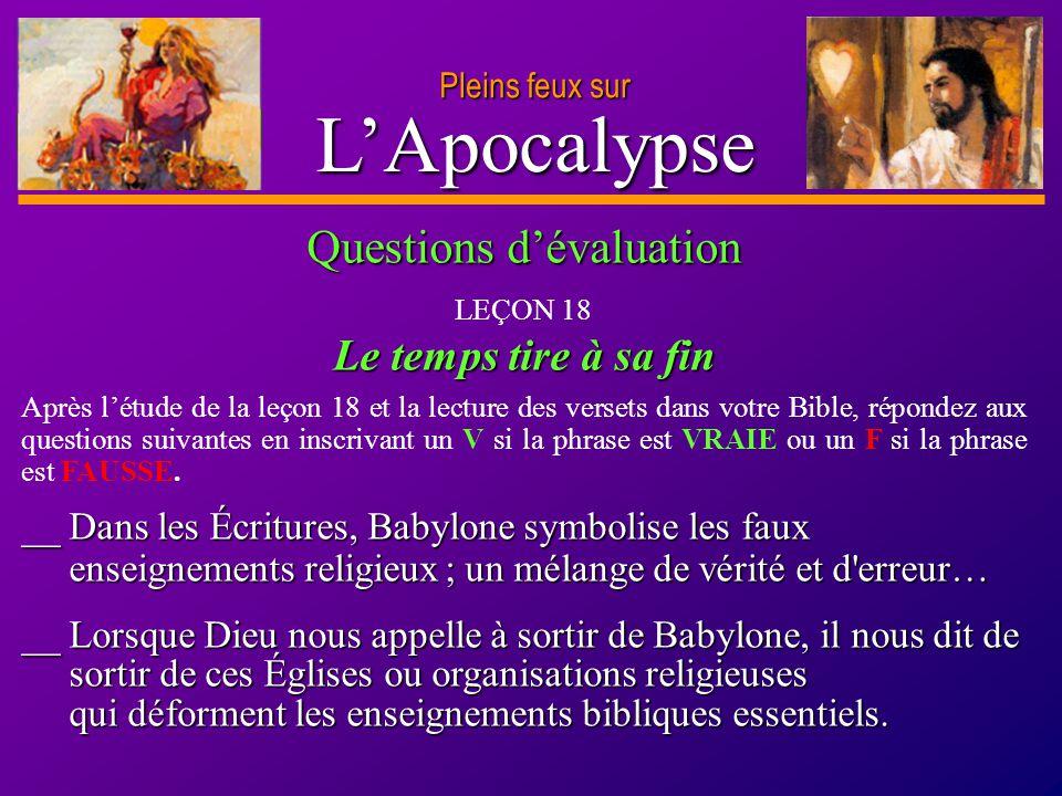 D anie l Pleins feux sur 29 LApocalypse Pleins feux sur __ Dans les Écritures, Babylone symbolise les faux enseignements religieux ; un mélange de vér