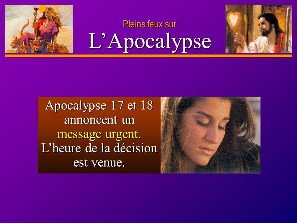 D anie l Pleins feux sur 3 LApocalypse Apocalypse 17 et 18 annoncent un message urgent. Lheure de la décision est venue.