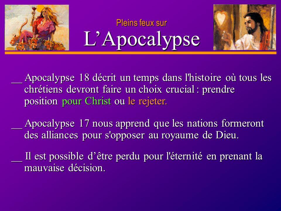 D anie l Pleins feux sur 30 LApocalypse Pleins feux sur __ Apocalypse 18 décrit un temps dans l'histoire où tous les chrétiens devront faire un choix