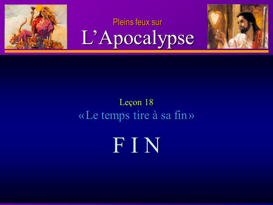 D anie l Pleins feux sur 32 LApocalypse Pleins feux sur Leçon 18 «Le temps tire à sa fin fin » F I N