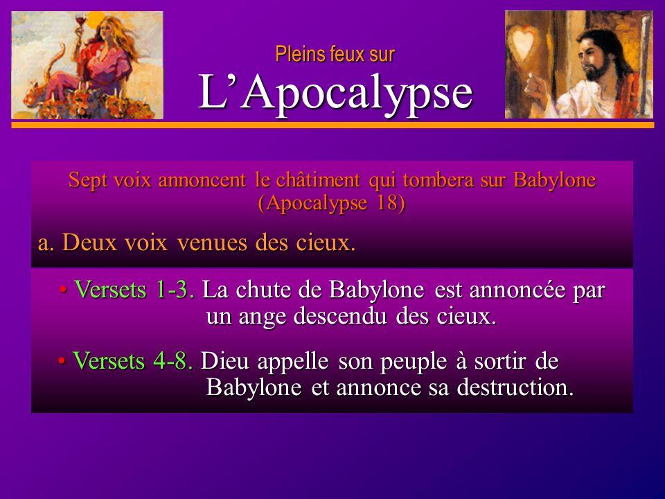 D anie l Pleins feux sur 5 LApocalypse Sept voix annoncent le châtiment qui tombera sur Babylone (Apocalypse 18) a. Deux voix venues des cieux. Verset