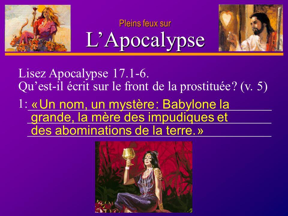 D anie l Pleins feux sur 8 LApocalypse Lisez Apocalypse 17.1-6. Quest-il écrit sur le front de la prostituée ? (v. 5) 1:______________________________