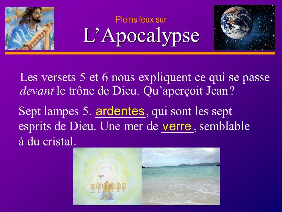 D anie l Pleins feux sur 12 LApocalypse Pleins feux sur Sept lampes 5. ________, qui sont les sept esprits de Dieu. Une mer de _____, semblable à du c