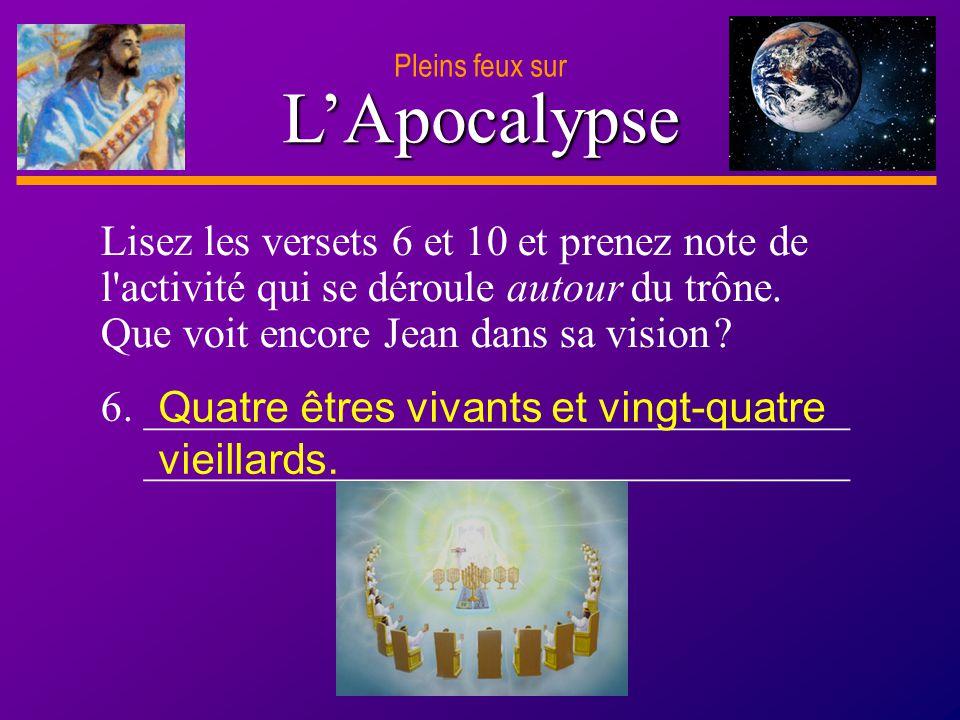 D anie l Pleins feux sur 13 LApocalypse Pleins feux sur Lisez les versets 6 et 10 et prenez note de l'activité qui se déroule autour du trône. Que voi