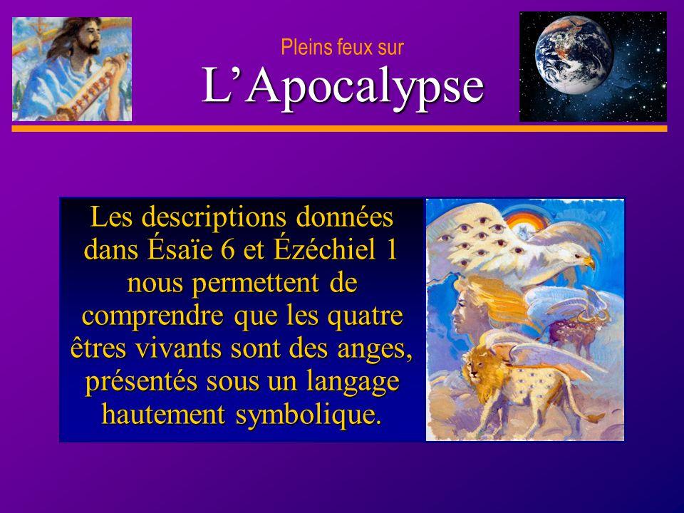 D anie l Pleins feux sur 15 LApocalypse Pleins feux sur Les descriptions données dans Ésaïe 6 et Ézéchiel 1 nous permettent de comprendre que les quat