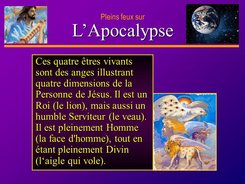 D anie l Pleins feux sur 16 LApocalypse Pleins feux sur Ces quatre êtres vivants sont des anges illustrant quatre dimensions de la Personne de Jésus.