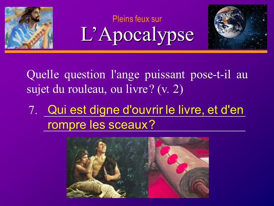 D anie l Pleins feux sur 17 LApocalypse Pleins feux sur 7. _________________________________ _________________________________ Quelle question l'ange