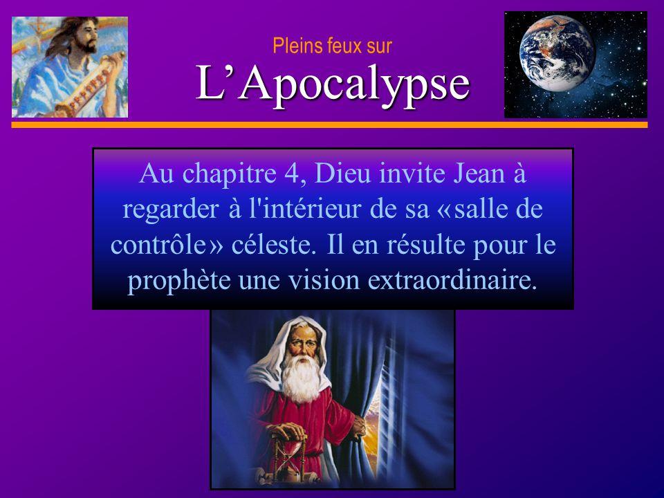 D anie l Pleins feux sur 2 Au chapitre 4, Dieu invite Jean à regarder à l'intérieur de sa « salle de contrôle » céleste. Il en résulte pour le prophèt