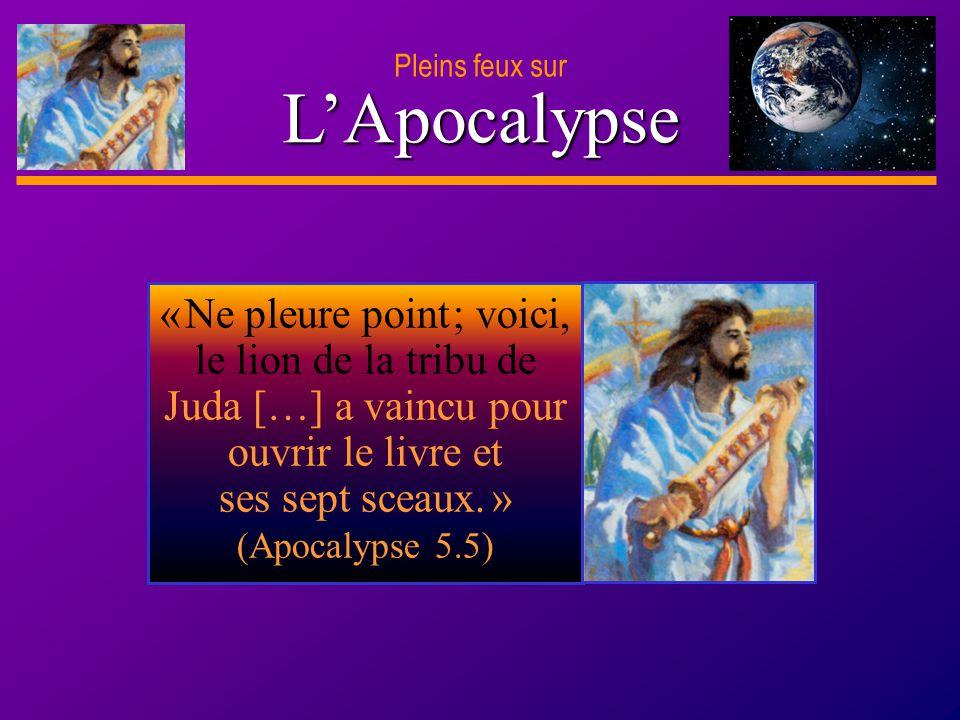 D anie l Pleins feux sur 22 LApocalypse Pleins feux sur « Ne pleure point ; voici, le lion de la tribu de Juda […] a vaincu pour ouvrir le livre et se