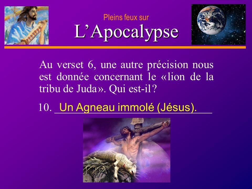D anie l Pleins feux sur 23 LApocalypse Pleins feux sur Au verset 6, une autre précision nous est donnée concernant le « lion de la tribu de Juda ». Q