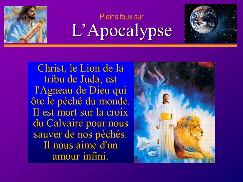 D anie l Pleins feux sur 25 LApocalypse Pleins feux sur Christ, le Lion de la tribu de Juda, est l'Agneau de Dieu qui ôte le péché du monde. Il est mo