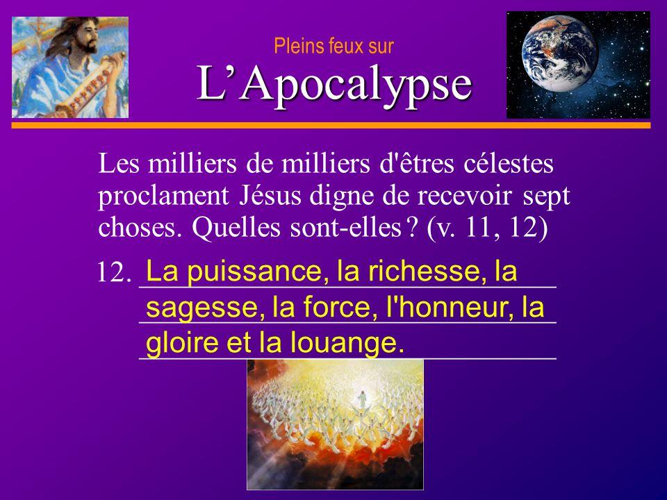 D anie l Pleins feux sur 26 LApocalypse Pleins feux sur Les milliers de milliers d'êtres célestes proclament Jésus digne de recevoir sept choses. Quel