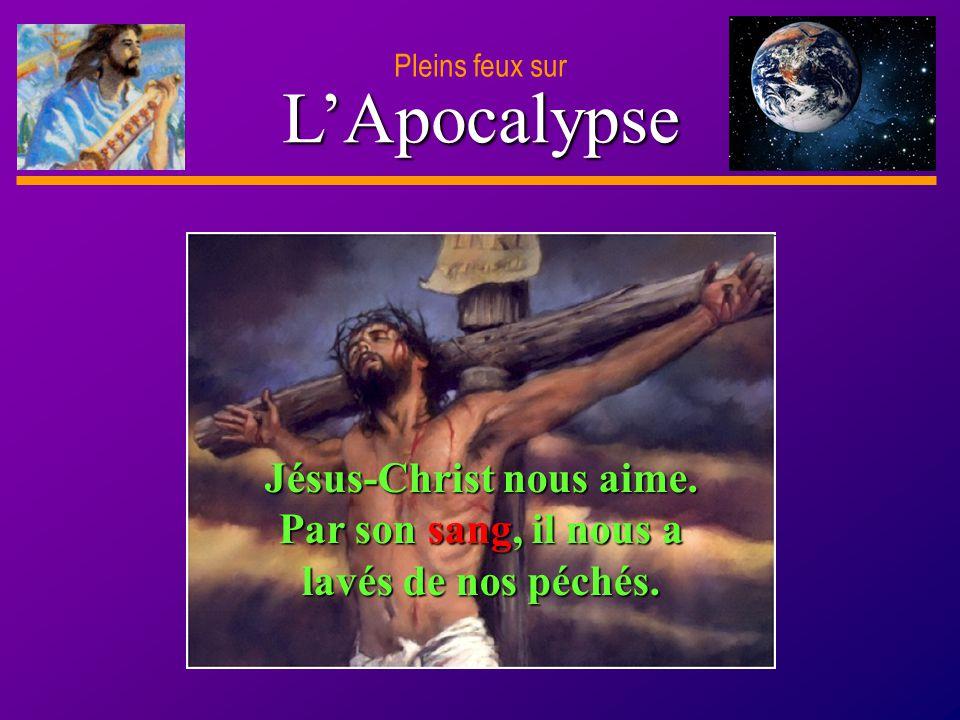 D anie l Pleins feux sur 27 LApocalypse Pleins feux sur Jésus-Christ nous aime. Par son sang, il nous a lavés de nos péchés.