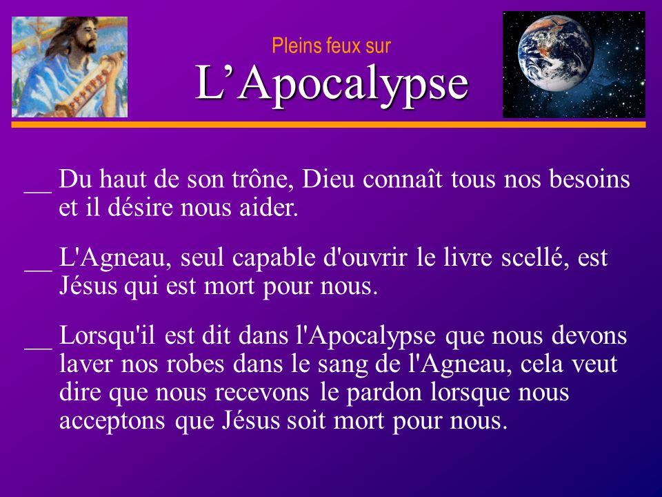 D anie l Pleins feux sur 30 LApocalypse Pleins feux sur __ L'Agneau, seul capable d'ouvrir le livre scellé, est Jésus qui est mort pour nous. __ Lorsq