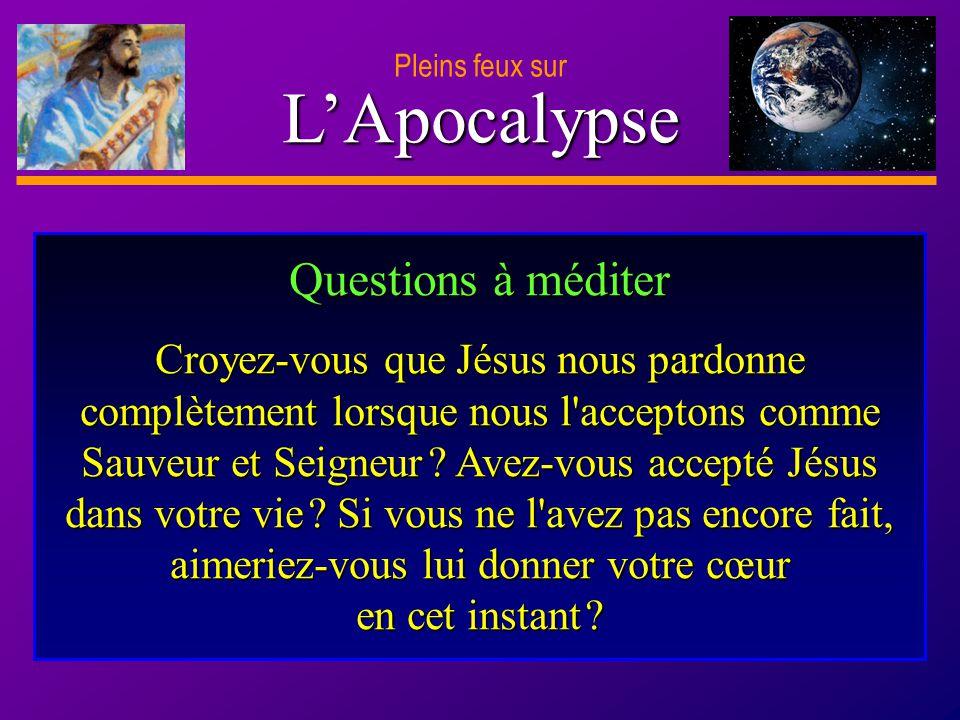 D anie l Pleins feux sur 31 LApocalypse Pleins feux sur Questions à méditer Croyez-vous que Jésus nous pardonne complètement lorsque nous l'acceptons